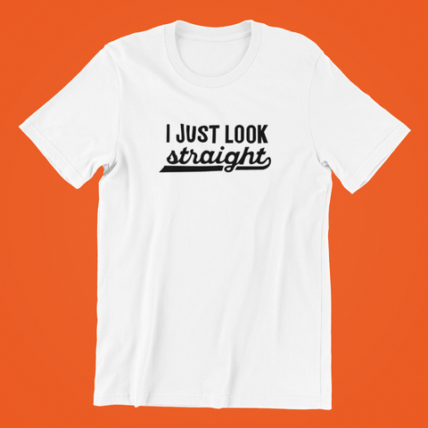 I Just Look Straight Shirt | QueerlyDesigns