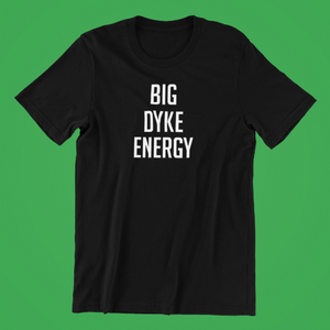 Big Dyke Energy Shirt