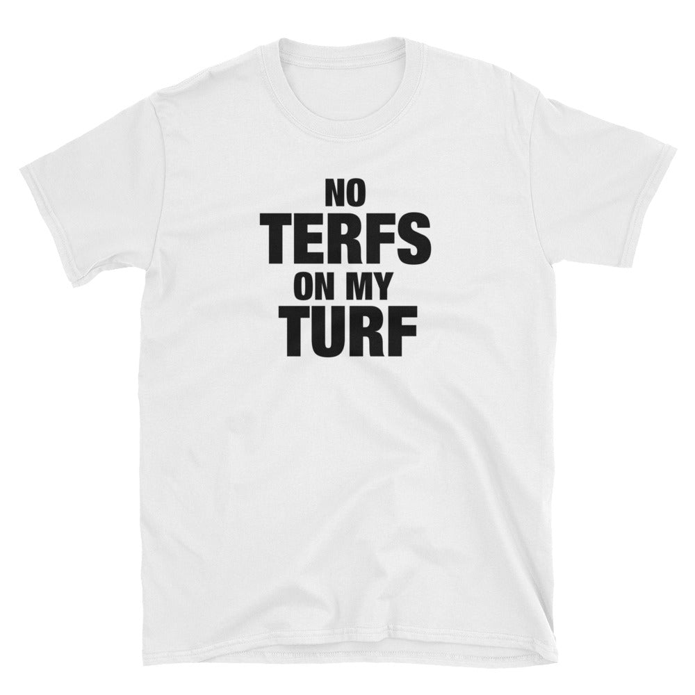 Feminist Shirt - No TERFs on MY TURF - Anti TERF T-Shirt - Radical Feminist T-Shirt - Trans Ally Shirt - Unisex White Tee