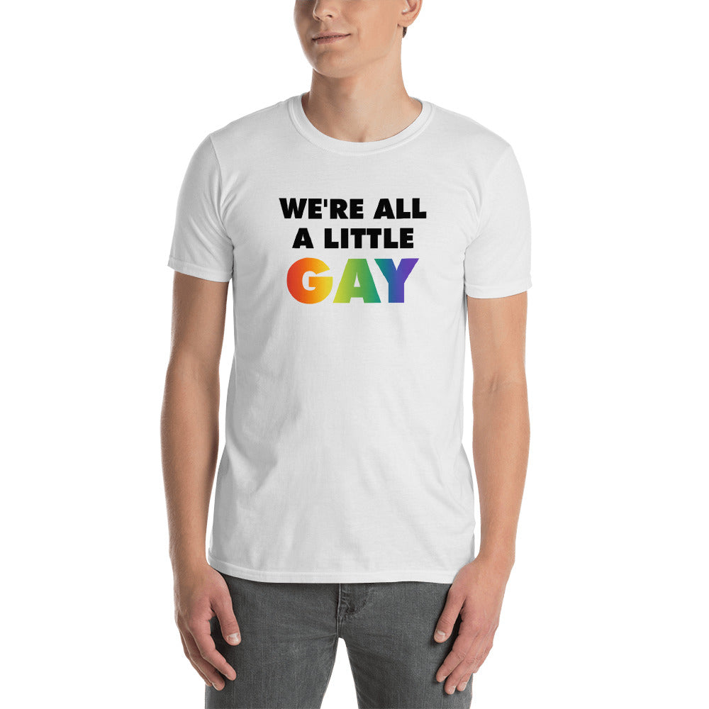 We're All a Little Gay - Funny Gay Pride Shirt - Cute Shirt for Pride - Queer Pride T-Shirt - Unisex White Tee