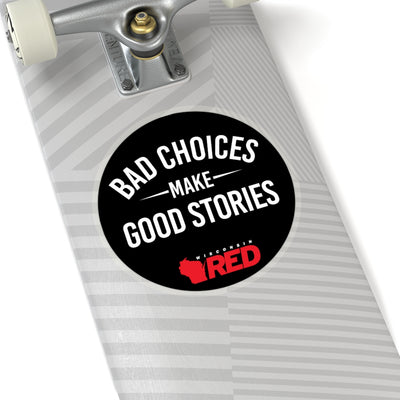 Bad Choices Make Good Stories Sticker