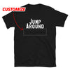 Jump Around CUSTOM T-Shirt (Minimum 12)