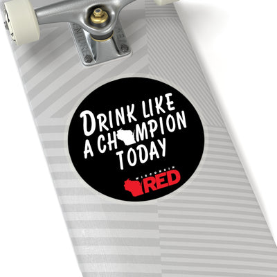 Drink Like A Champion Today Sticker