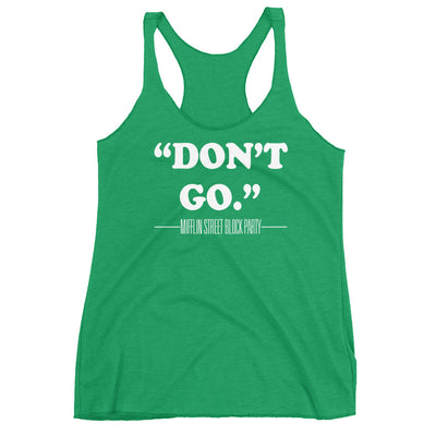 "Madison: Mifflin ""Don't Go"" Racerback Tank"