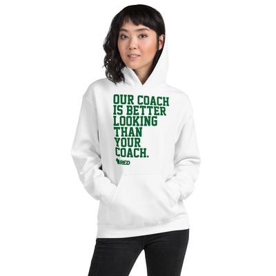 Green Bay: Our Coach is Better Looking Hoodie