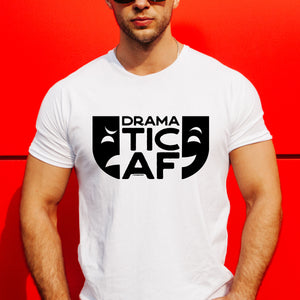 Dramatic AF unisex t-shirt, birthday, Christmas, actor, drama, gift