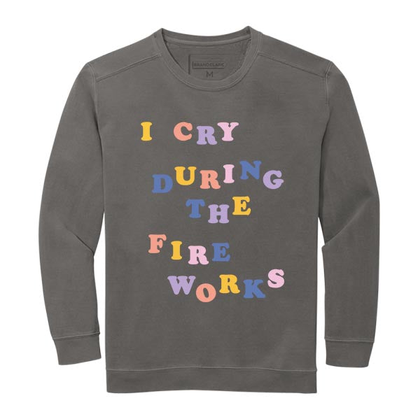 I Cry During the Fireworks Crewneck