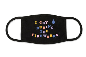 I Cry During The Fireworks Face Mask