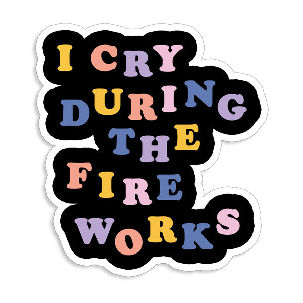 I Cry During The Fireworks Sticker