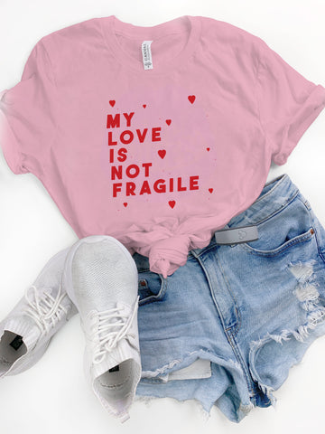 My Love is Not Fragile Tee