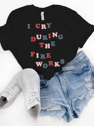 Holiday I Cry During the Fireworks Tee