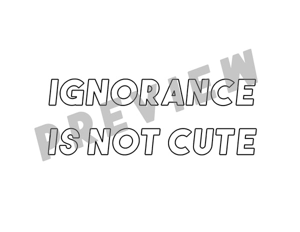 Ignorance Is Not Cute Coloring Sheet