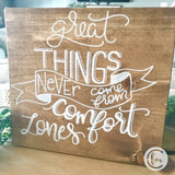 Great Things never come from Comfort Zones handmade sign