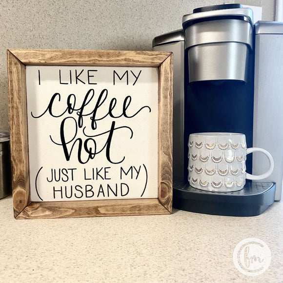 I like my coffee hot handmade sign