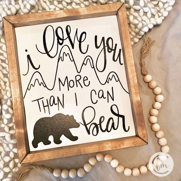 I Love You More than I can Bear handmade sign