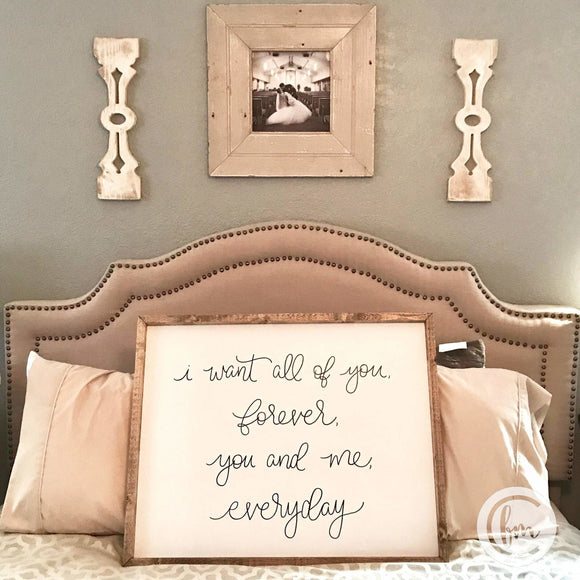 I want all of you forever you and me everyday handmade sign