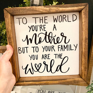 You are the world handmade sign