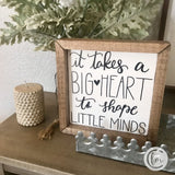 It takes a Big Heart to teach Little Minds handmade sign