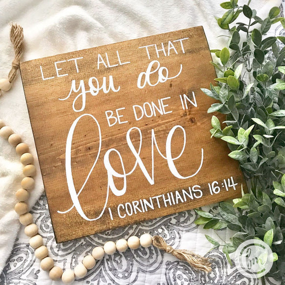 Let all that you do be done in love 1 Corinthians 16:14 handmade sign