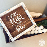 More Him Less Me handmade sign