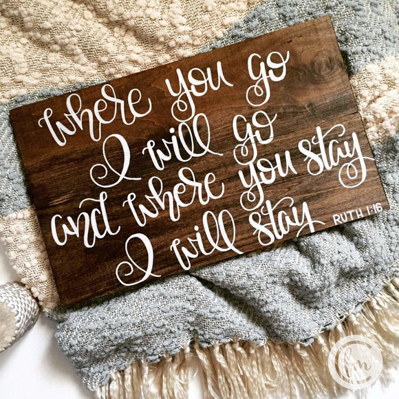 Ruth 1:16 Where you go I will go and where you stay I will stay sign