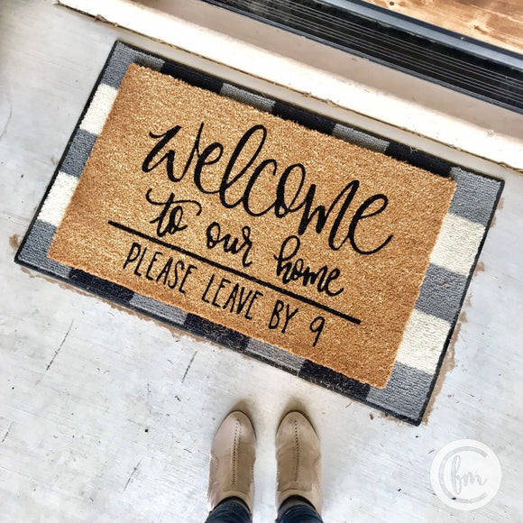 Welcome to our Home Please Leave by 9 door mat