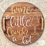 Wine a Little Laugh a Lot tray or lazy susan