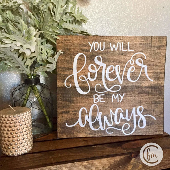 You will Forever be my Always handmade sign