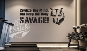 Civilize the mind but keep the body savage