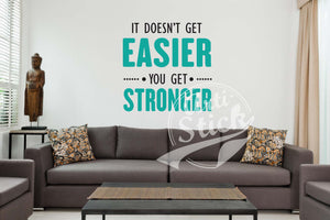 It doesn't get easier, you get stronger