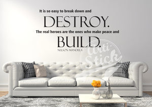 It is so easy to break down and destroy