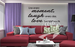 Live every moment, laugh every day, love beyond words