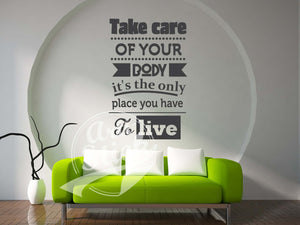 Take care of your body, its the only place you have to live