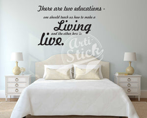 There are two educations. One should teach us how make a living and the other how to live.
