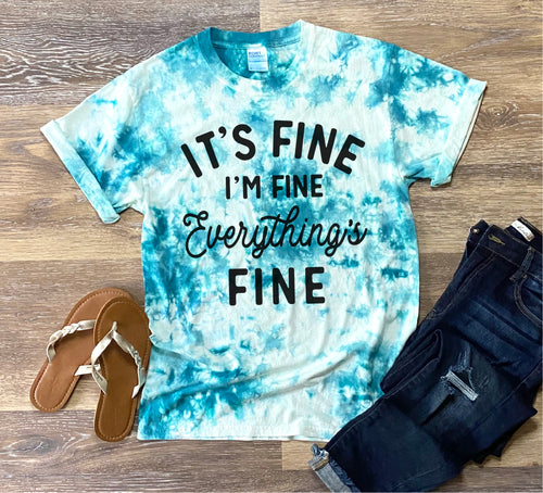 It's Fine, I'm Fine, Everything's Fine Teal Tie Dye Tees