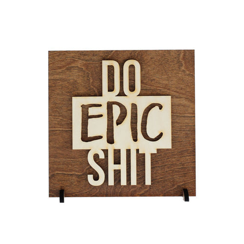 """Do Epic Shit"" Laser Cut Wooden Sign"