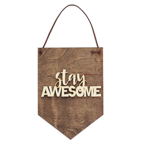 """Stay Awesome"" Laser Cut Wooden Wall Banner"