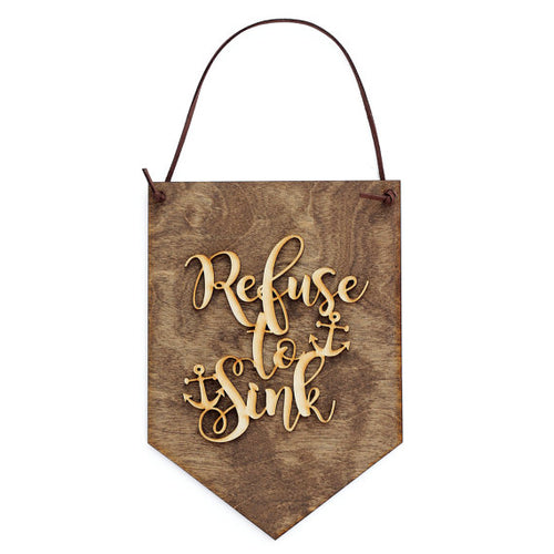 """Refuse to Sink"" Laser Cut Wooden Wall Banner"
