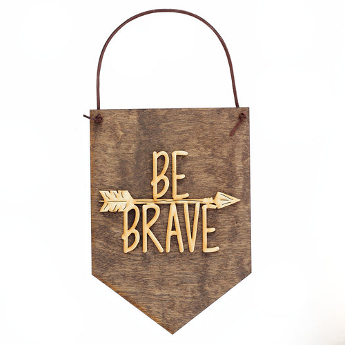 """Be Brave"" Laser Cut Wooden Wall Banner"