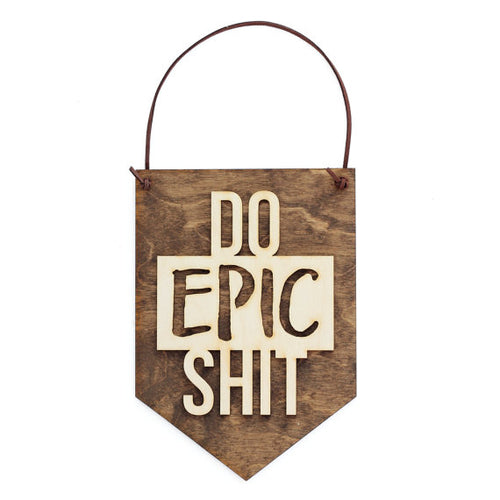 """Do Epic Shit"" Laser Cut Wooden Wall Banner"