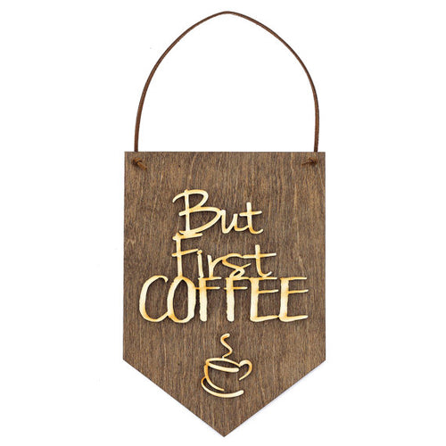 """But First Coffee"" Laser Cut Wooden Wall Banner"