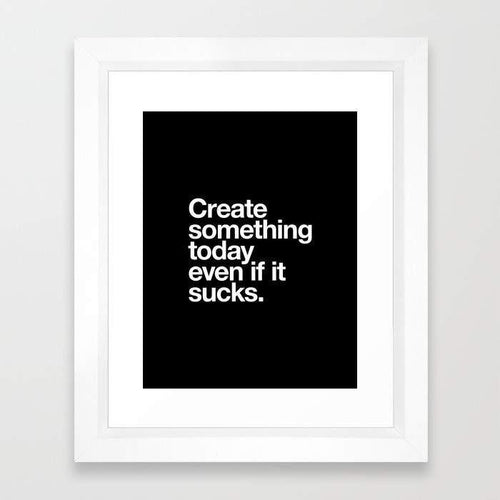 e208f09754b5d Create Something Today Even If It Sucks Frame