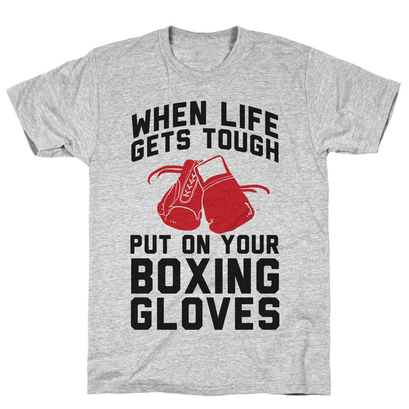 when,life,gets,tough,put,on,your,boxing,gloves,tee,shirt,t-shirt,tshirt,unisex,cotton