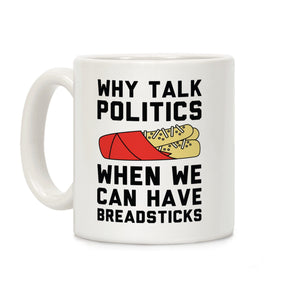why,talk,politics,when,have,breadsticks,coffee,mug,cup,ceramic