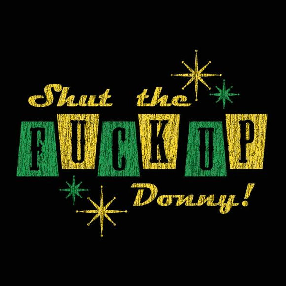 shut,fuck,up,donny,tee,shirt,t-shirt,unisex,donkey,tees