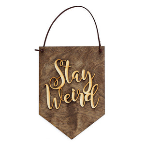 stay weird,handmade,banner,sign,gift,woodwork,made in USA,