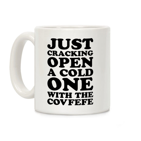 coffee,mug,just,cracking,covfefe,open,cold,one