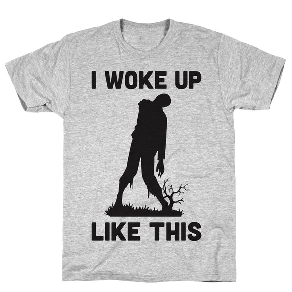 tee,shirt,t-shirt,Halloween,zombie,woke,i,up,like,this
