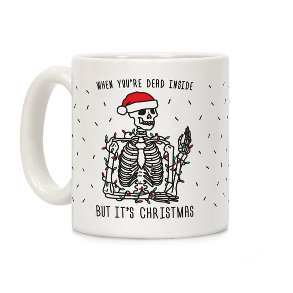 when,dead,your,inside,but,Christmas,skeleton,coffee,mug,cup,ceramic