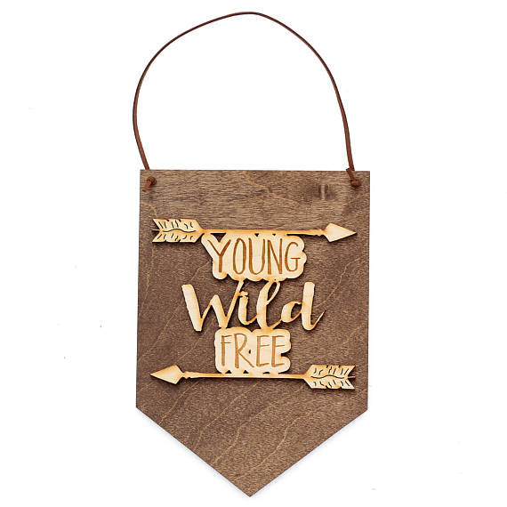 young wild free,sign,banner,handmade,made in USA,woodwork